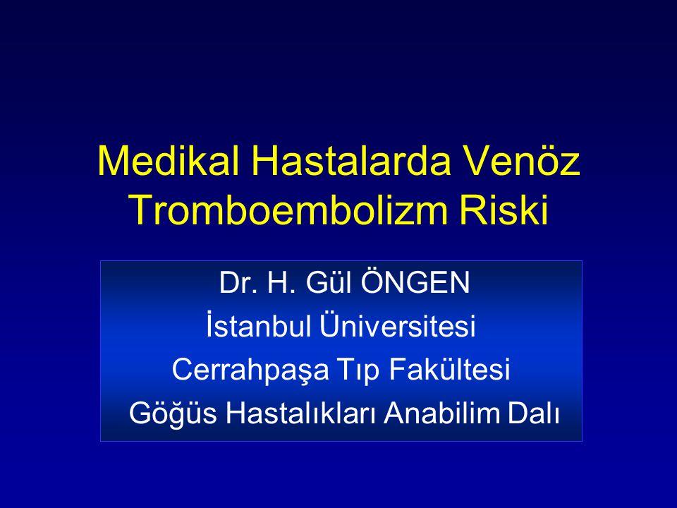 Medikal Hastalarda Venöz Tromboembolizm Riski Dr. H. Gül ÖNGEN İstanbul Üniversitesi Cerrahpaşa Tıp Fakültesi Göğüs Hastalıkları Anabilim Dalı