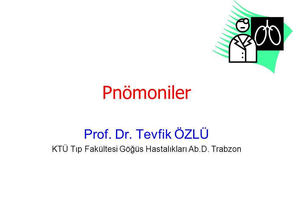 Pnömoniler Prof. Dr. Tevfik ÖZLÜ KTÜ Tıp Fakültesi Göğüs Hastalıkları Ab.D. Trabzon