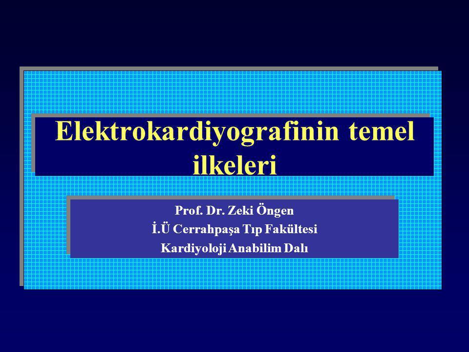 Elektrokardiyografinin temel ilkeleri Prof. Dr. Zeki Öngen İ.Ü Cerrahpaşa Tıp Fakültesi Kardiyoloji Anabilim Dalı Prof. Dr. Zeki Öngen İ.Ü Cerrahpaşa