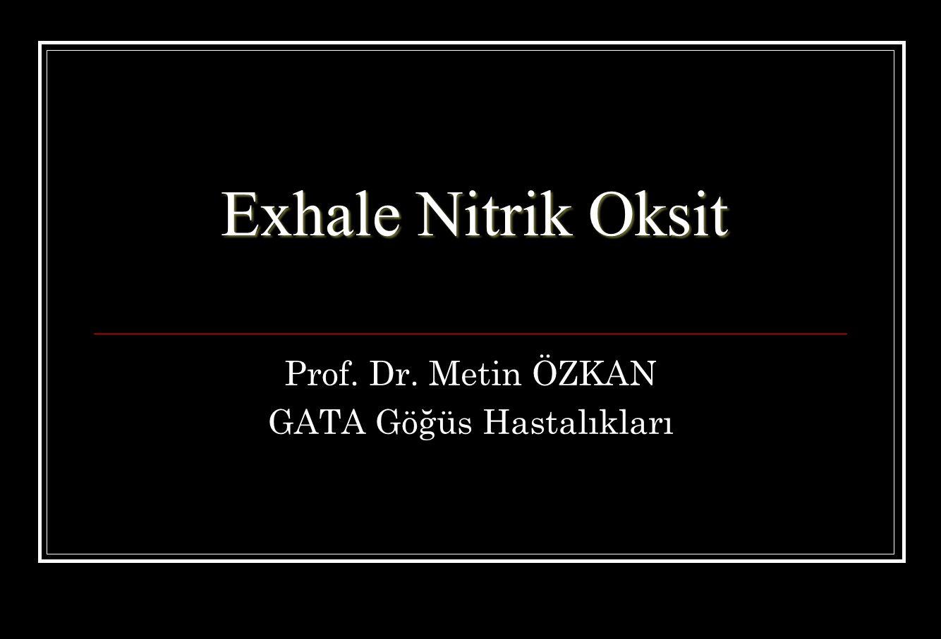 Exhale Nitrik Oksit Prof. Dr. Metin ÖZKAN GATA Göğüs Hastalıkları