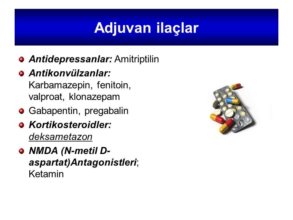 Adjuvan ilaçlar Antidepressanlar: Amitriptilin Antikonvülzanlar: Karbamazepin, fenitoin, valproat, klonazepam Gabapentin, pregabalin Kortikosteroidler: deksametazon NMDA (N-metil D- aspartat)Antagonistleri; Ketamin