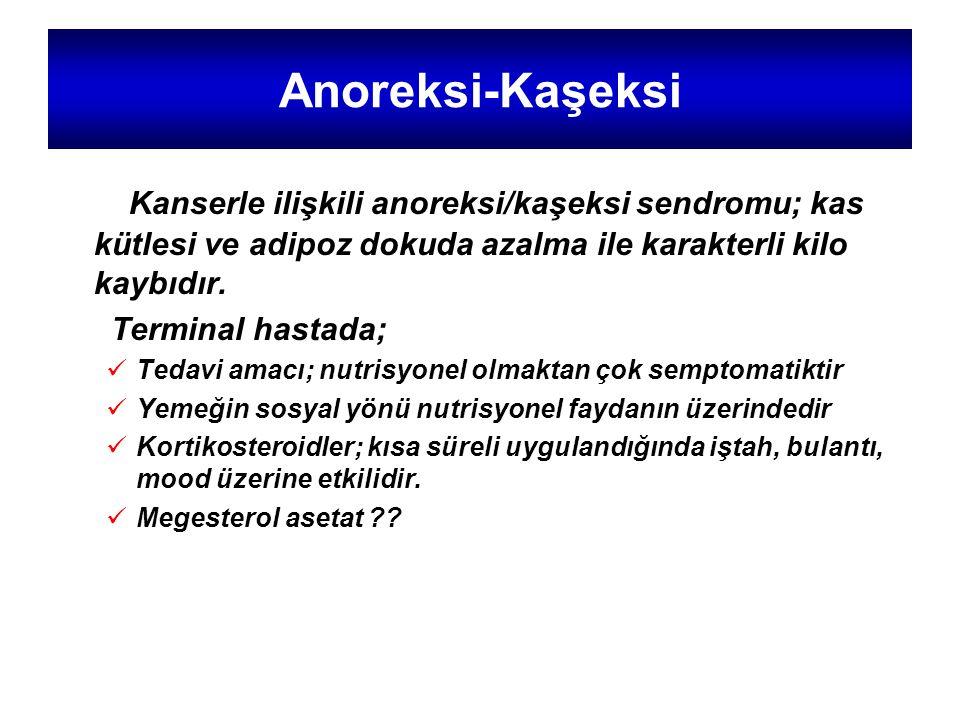 Anoreksi-Kaşeksi Kanserle ilişkili anoreksi/kaşeksi sendromu; kas kütlesi ve adipoz dokuda azalma ile karakterli kilo kaybıdır. Terminal hastada; Teda