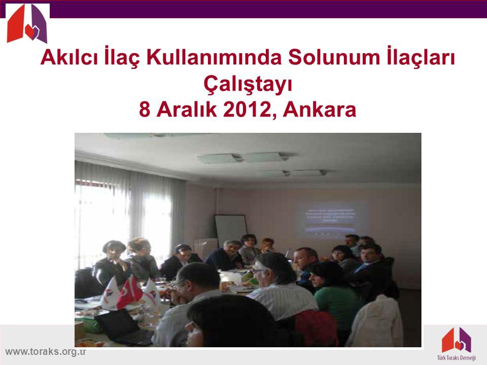 www.toraks.org.tr Akılcı İlaç Kullanımında Solunum İlaçları Çalıştayı 8 Aralık 2012, Ankara
