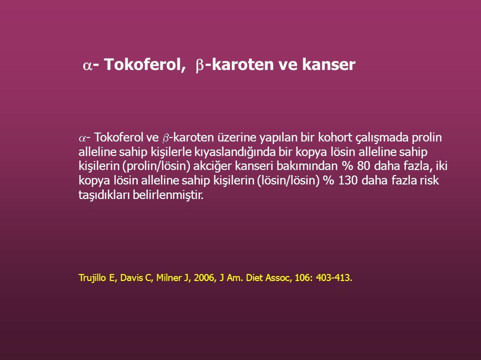  - Tokoferol ve  -karoten üzerine yapılan bir kohort çalışmada prolin alleline sahip kişilerle kıyaslandığında bir kopya lösin alleline sahip kişile