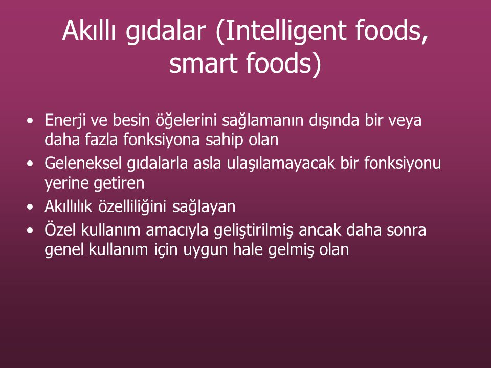 Akıllı gıdalar (Intelligent foods, smart foods) Enerji ve besin öğelerini sağlamanın dışında bir veya daha fazla fonksiyona sahip olan Geleneksel gıda