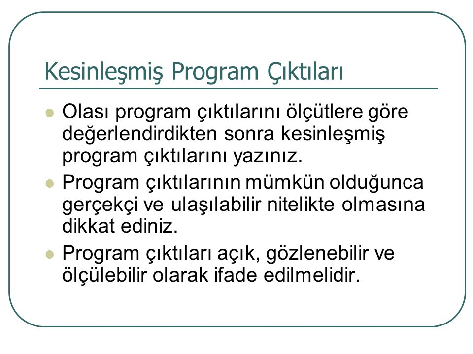 Kesinleşmiş Program Çıktıları Olası program çıktılarını ölçütlere göre değerlendirdikten sonra kesinleşmiş program çıktılarını yazınız. Program çıktıl