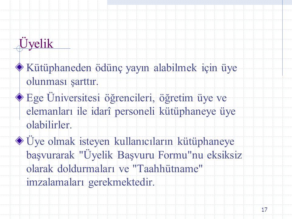 17 Üyelik Kütüphaneden ödünç yayın alabilmek için üye olunması şarttır. Ege Üniversitesi öğrencileri, öğretim üye ve elemanları ile idarî personeli kü
