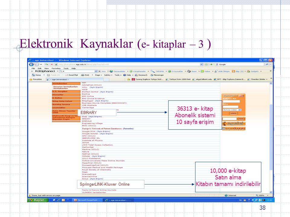 38 Elektronik Kaynaklar ( e- kitaplar – 3 ) EBRARY 36313 e- kitap Abonelik sistemi 10 sayfa erişim SpringerLINK-Kluwer Online 10,000 e-kitap Satın alm