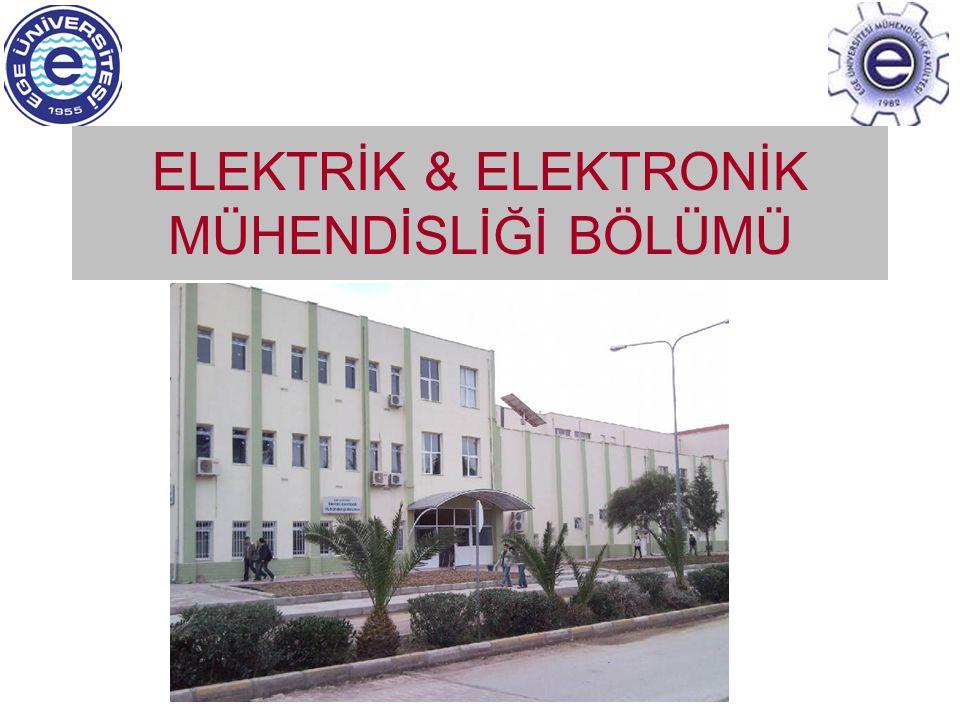 ELEKTRİK & ELEKTRONİK MÜH ENDİSLİĞİ BÖLÜMÜ http://electronics.ege.edu.tr  1994 yılında kurulmuştur.
