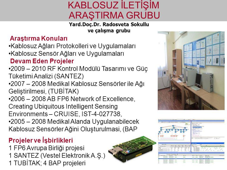 Yard.Doç.Dr. Radosveta Sokullu ve çalışma grubu KABLOSUZ İLETİŞİM ARAŞTIRMA GRUBU Araştırma Konuları Kablosuz Ağları Protokolleri ve Uygulamaları Kabl