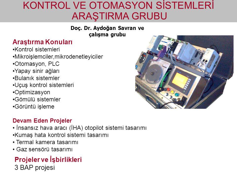 Doç. Dr. Aydoğan Savran ve çalışma grubu KONTROL VE OTOMASYON SİSTEMLERİ ARAŞTIRMA GRUBU Araştırma Konuları Kontrol sistemleri Mikroişlemciler,mikrode