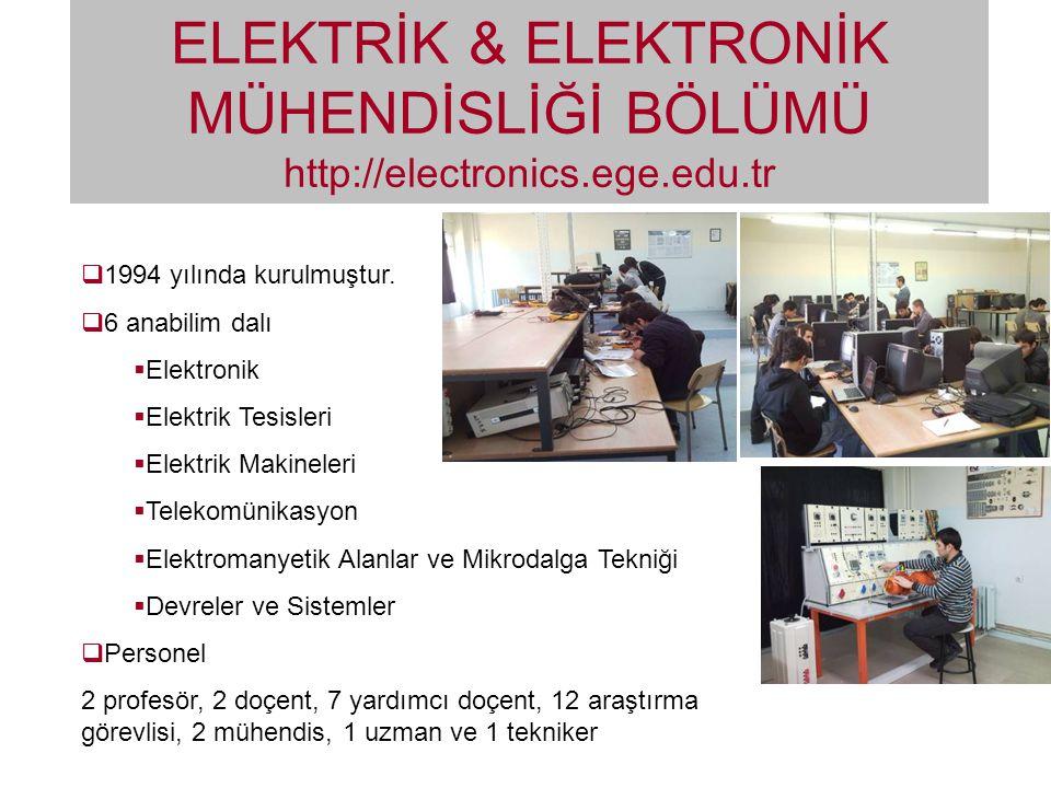 ELEKTRİK & ELEKTRONİK MÜH ENDİSLİĞİ BÖLÜMÜ http://electronics.ege.edu.tr  1994 yılında kurulmuştur.  6 anabilim dalı  Elektronik  Elektrik Tesisle