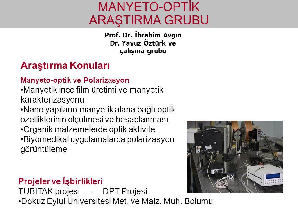 Prof. Dr. İbrahim Avgın Dr. Yavuz Öztürk ve çalışma grubu MANYETO-OPTİK ARAŞTIRMA GRUBU Manyeto-optik ve Polarizasyon Manyetik ince film üretimi ve ma