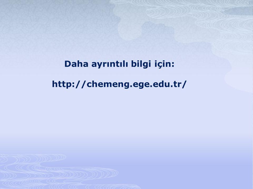 Daha ayrıntılı bilgi için: http://chemeng.ege.edu.tr/