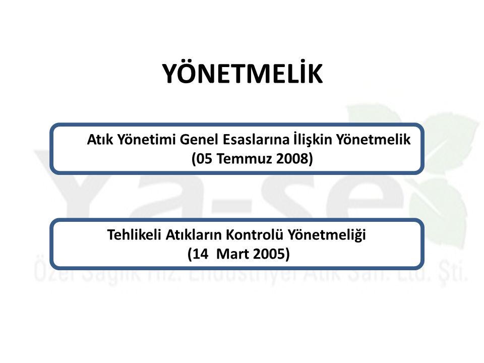 YÖNETMELİK Tehlikeli Atıkların Kontrolü Yönetmeliği (14 Mart 2005) Atık Yönetimi Genel Esaslarına İlişkin Yönetmelik (05 Temmuz 2008)