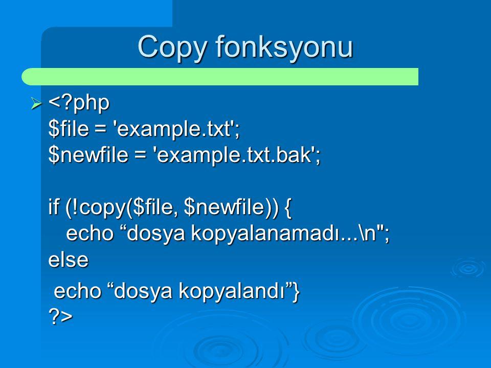 "Copy fonksyonu  <?php $file = 'example.txt'; $newfile = 'example.txt.bak'; if (!copy($file, $newfile)) { echo ""dosya kopyalanamadı...\n"