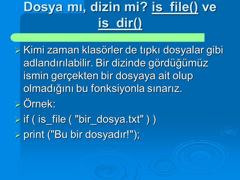 Dosya mı, dizin mi? is_file() ve is_dir()  Kimi zaman klasörler de tıpkı dosyalar gibi adlandırılabilir. Bir dizinde gördüğümüz ismin gerçekten bir d
