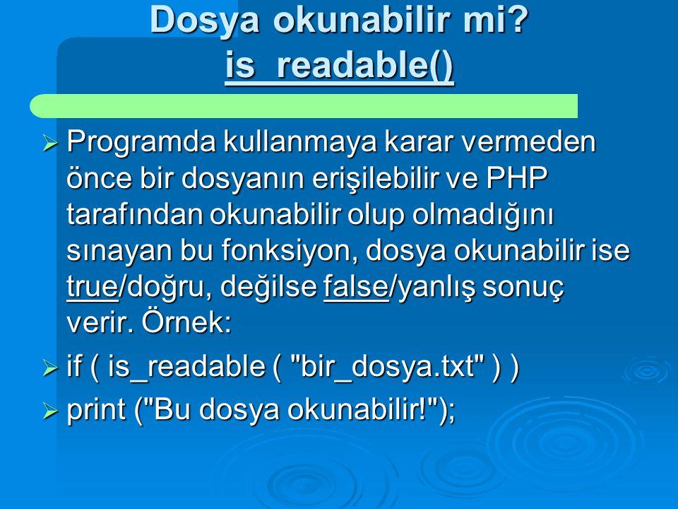 Dosya okunabilir mi? is_readable()  Programda kullanmaya karar vermeden önce bir dosyanın erişilebilir ve PHP tarafından okunabilir olup olmadığını s