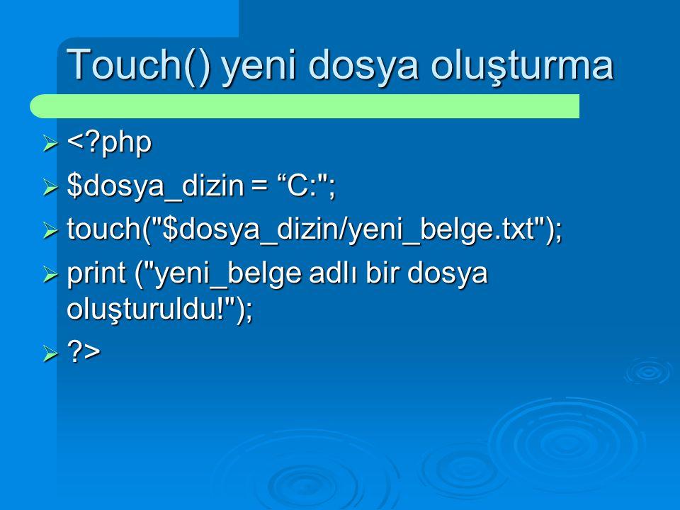 """Touch() yeni dosya oluşturma  <?php  $dosya_dizin = """"C:"""
