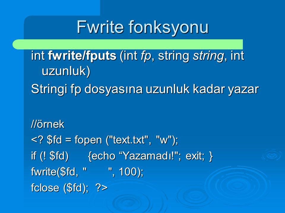 Fwrite fonksyonu int fwrite/fputs (int fp, string string, int uzunluk) Stringi fp dosyasına uzunluk kadar yazar //örnek <? $fd = fopen (
