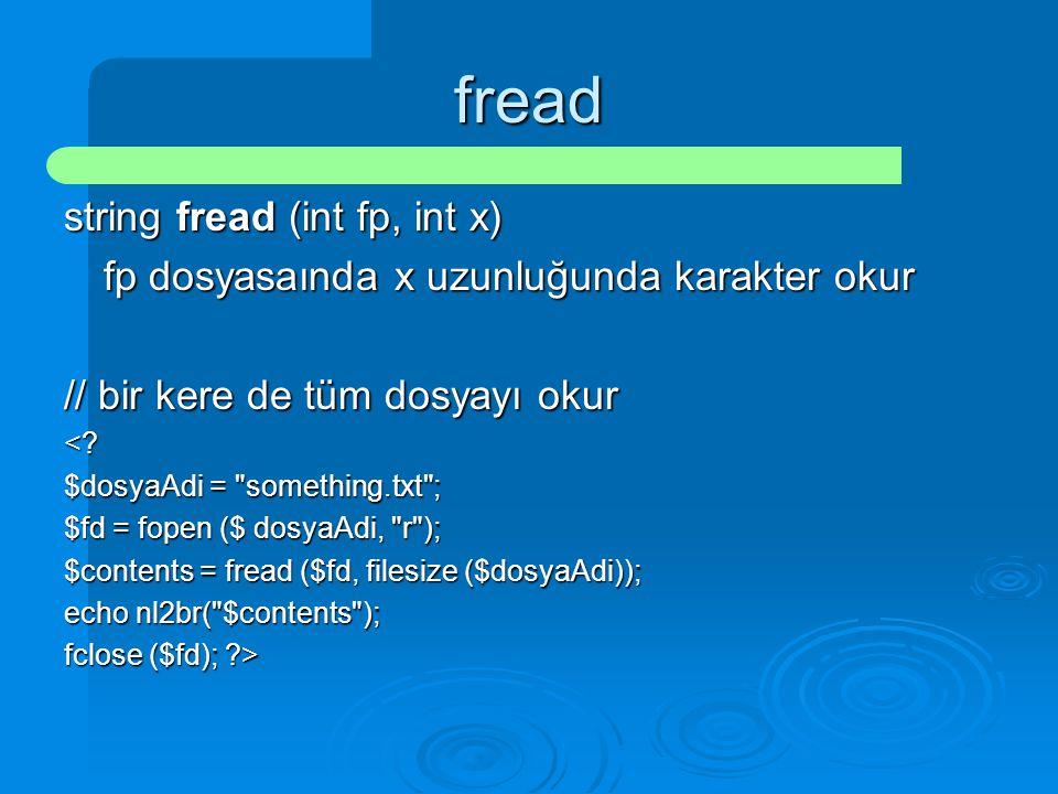 fread string fread (int fp, int x) fp dosyasaında x uzunluğunda karakter okur // bir kere de tüm dosyayı okur <? $dosyaAdi =