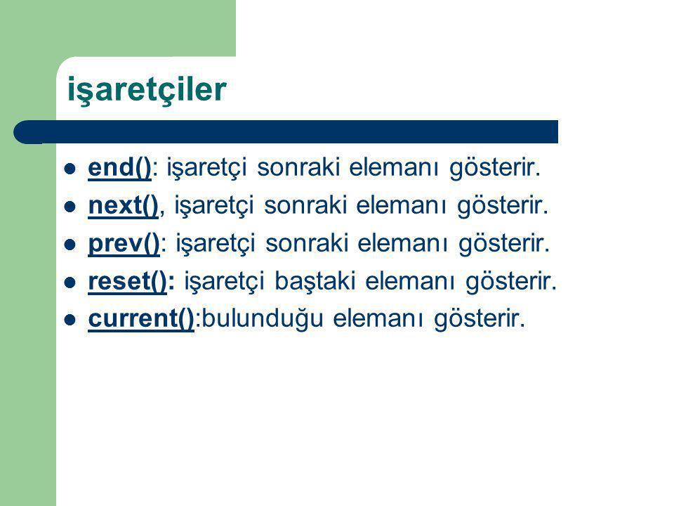 işaretçiler end(): işaretçi sonraki elemanı gösterir. end() next(), işaretçi sonraki elemanı gösterir. next() prev(): işaretçi sonraki elemanı gösteri