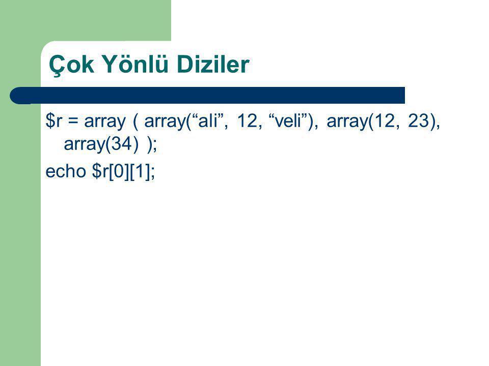 """Çok Yönlü Diziler $r = array ( array(""""ali"""", 12, """"veli""""), array(12, 23), array(34) ); echo $r[0][1];"""