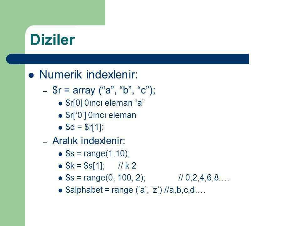 """Diziler Numerik indexlenir: – $r = array (""""a"""", """"b"""", """"c""""); $r[0] 0ıncı eleman """"a"""" $r['0'] 0ıncı eleman $d = $r[1]; – Aralık indexlenir: $s = range(1,10"""