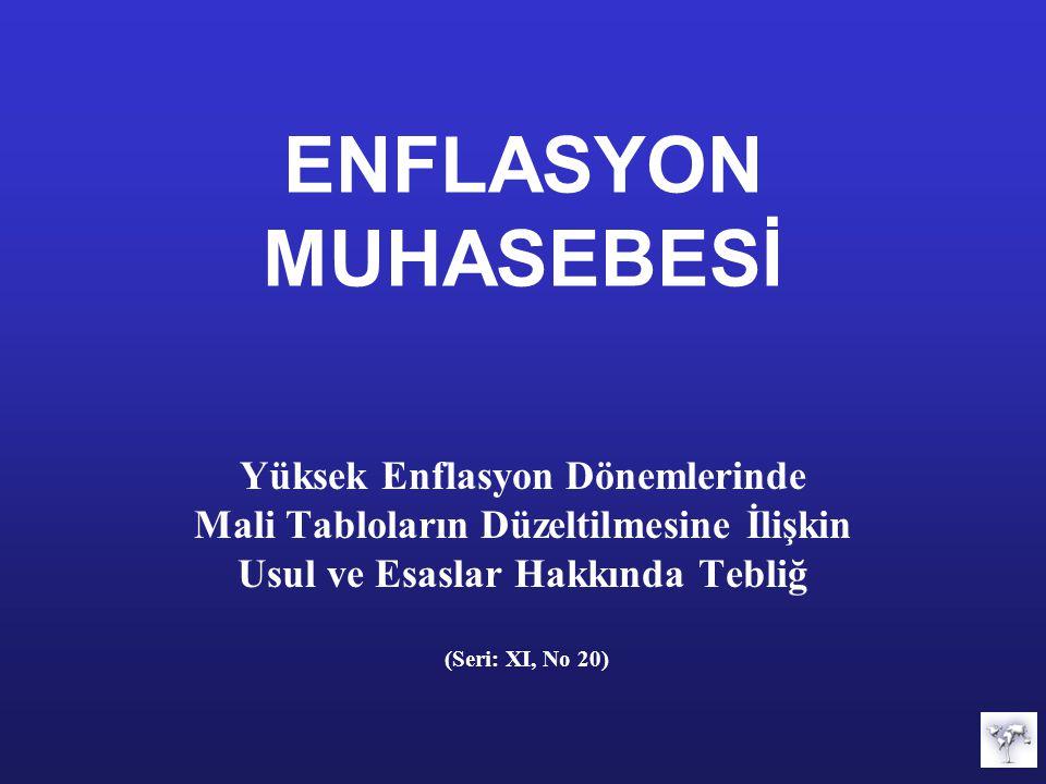 ENFLASYON MUHASEBESİ Yüksek Enflasyon Dönemlerinde Mali Tabloların Düzeltilmesine İlişkin Usul ve Esaslar Hakkında Tebliğ (Seri: XI, No 20)