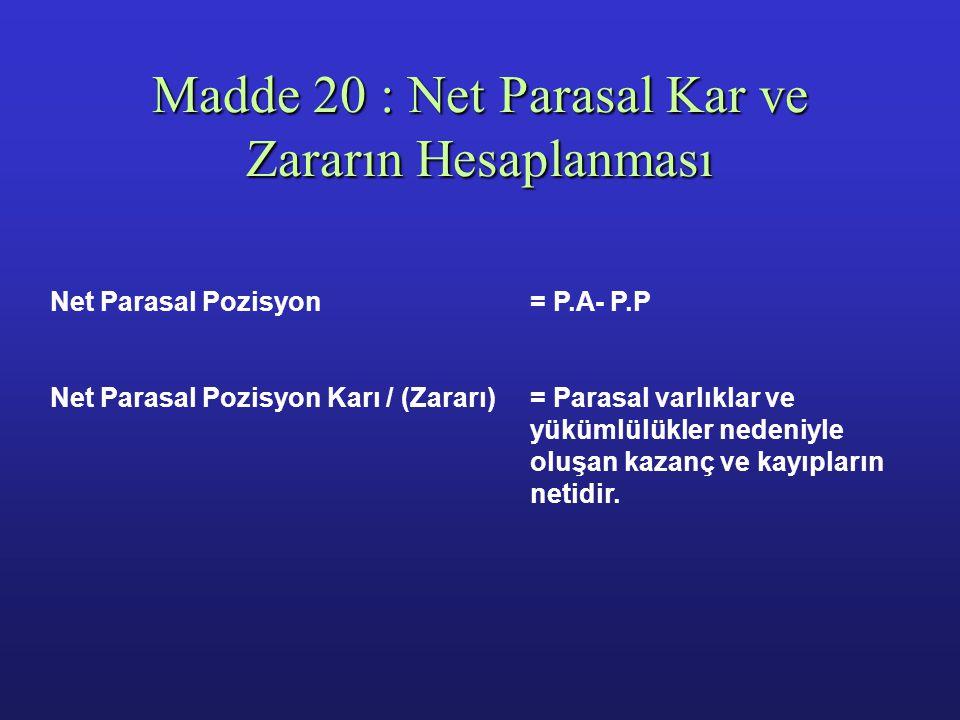 Madde 17: Satışların Maliyetinin Düzeltilmesi Madde 18: Dönem İçinde Yapılan Tahakkuklar > Vergi karşılığı >Kıdem tazminatı karşılığı Madde 15: Gelir