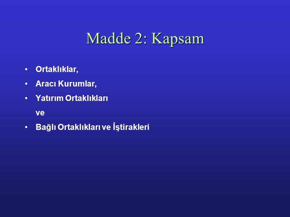 Madde 2: Kapsam Ortaklıklar, Aracı Kurumlar, Yatırım Ortaklıkları ve Bağlı Ortaklıkları ve İştirakleri