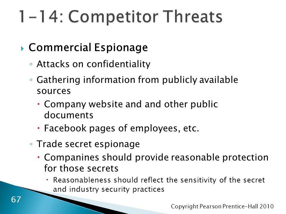 Copyright Pearson Prentice-Hall 2010  Commercial Espionage ◦ Attacks on confidentiality ◦ Gathering information from publicly available sources  Company website and and other public documents  Facebook pages of employees, etc.