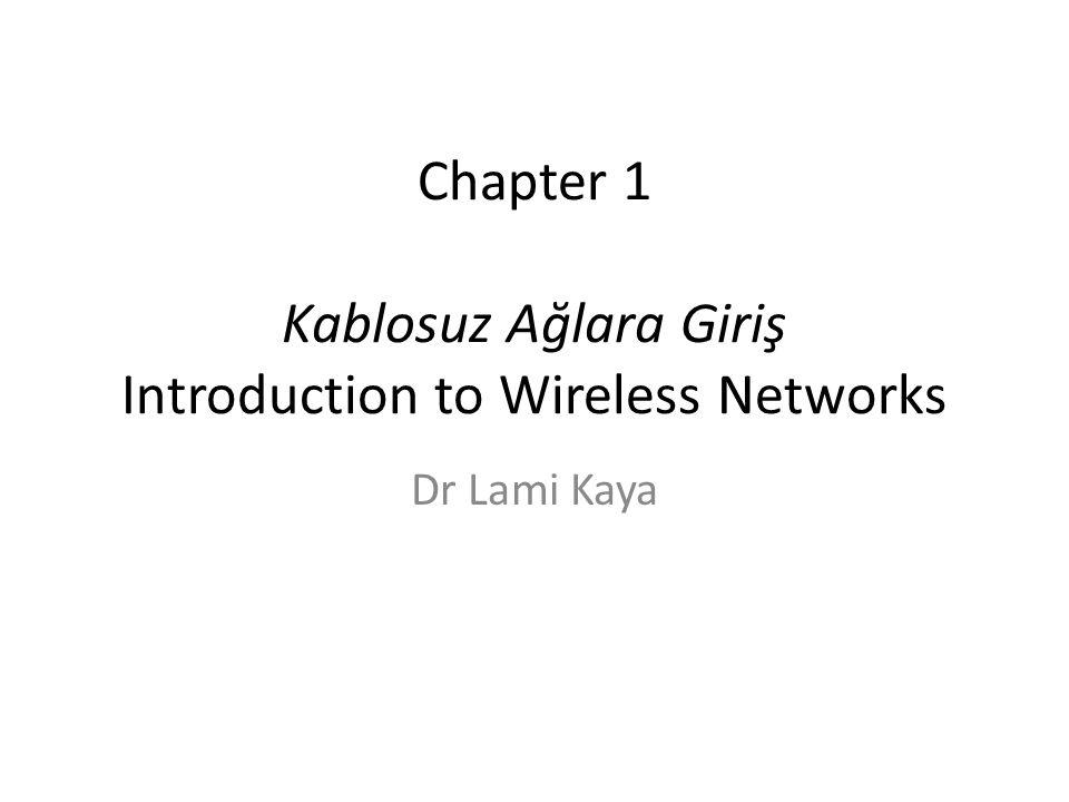 Chapter 1 Kablosuz Ağlara Giriş Introduction to Wireless Networks Dr Lami Kaya