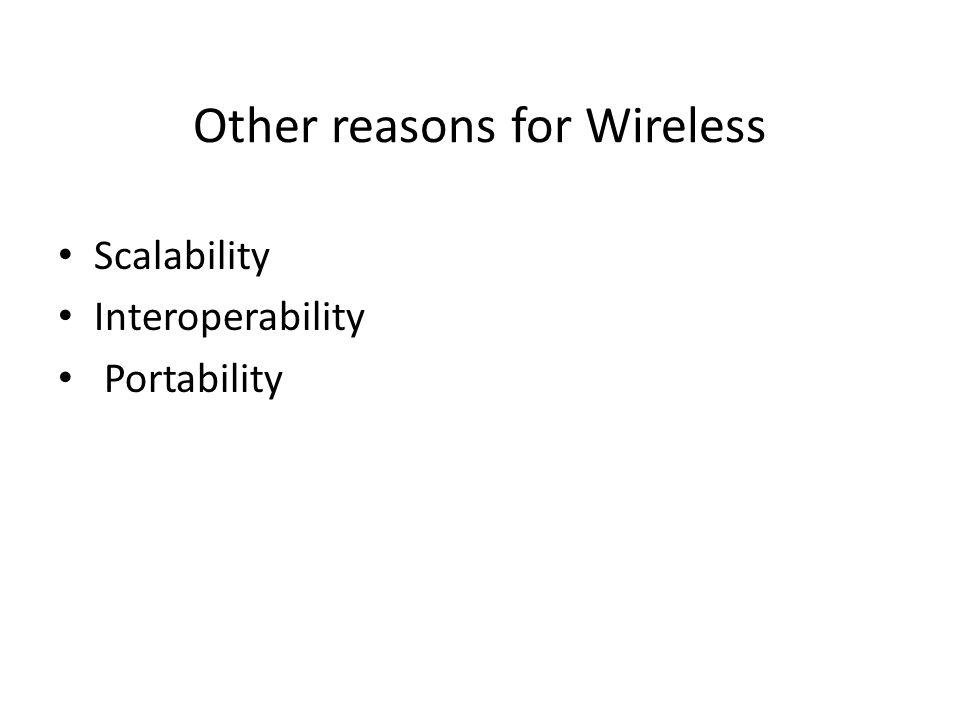 Other reasons for Wireless Scalability Interoperability Portability