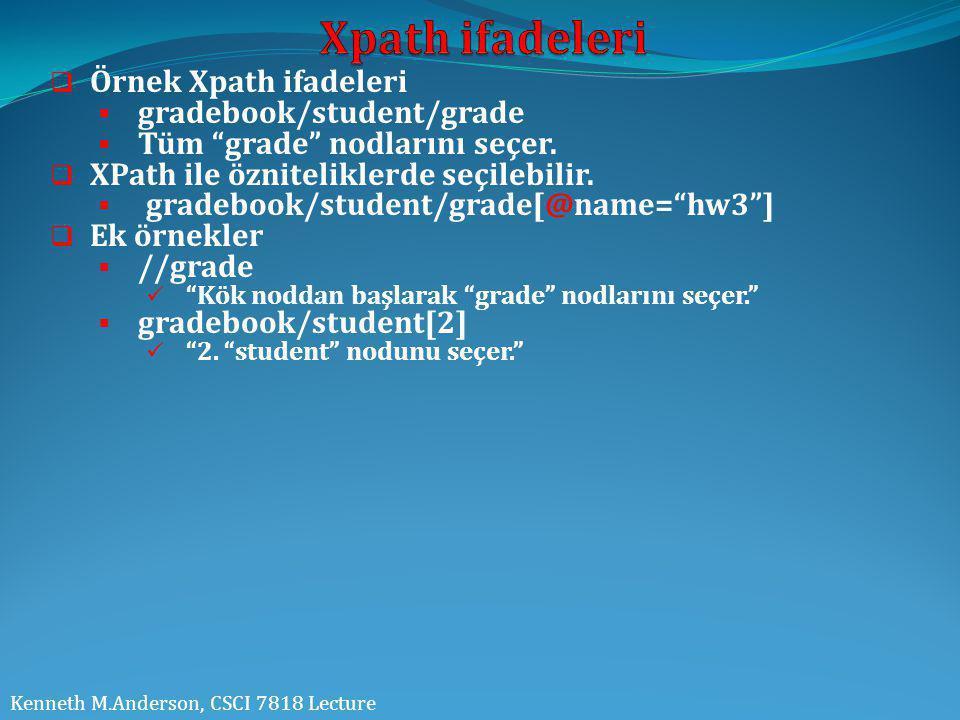 """ Örnek Xpath ifadeleri  gradebook/student/grade  Tüm """"grade"""" nodlarını seçer.  XPath ile özniteliklerde seçilebilir.  gradebook/student/grade[@na"""