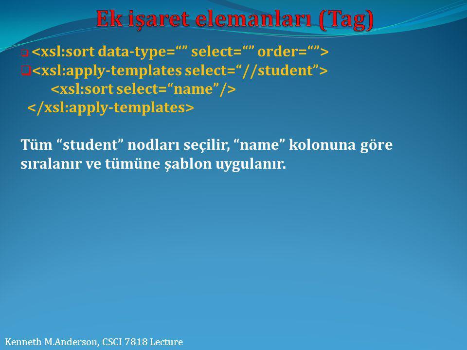 """Kenneth M.Anderson, CSCI 7818 Lecture  Tüm """"student"""" nodları seçilir, """"name"""" kolonuna göre sıralanır ve tümüne şablon uygulanır."""