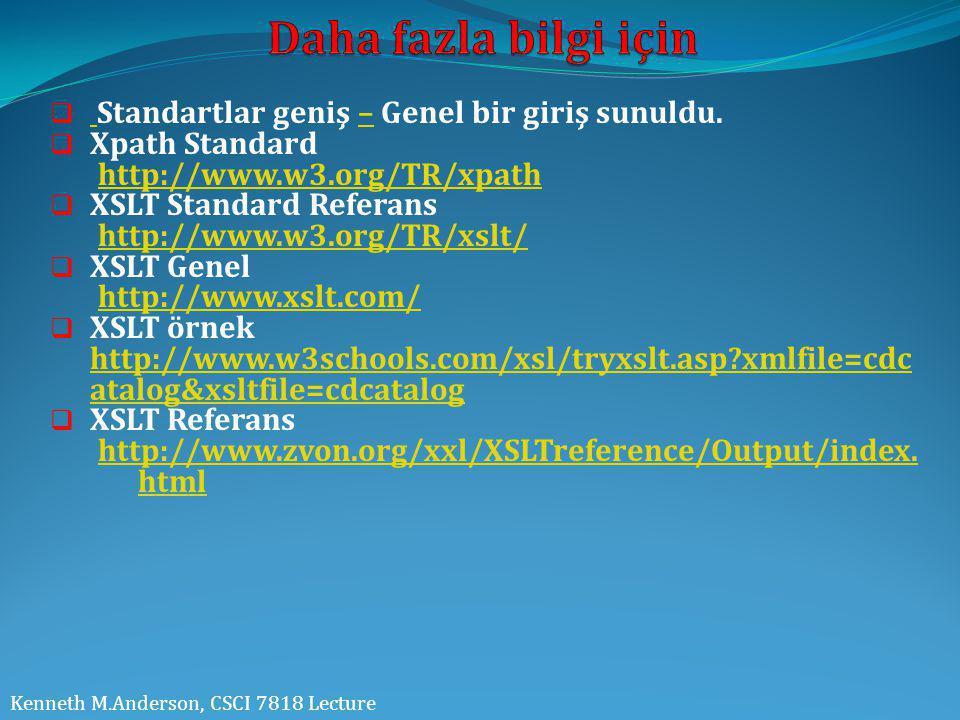  Standartlar geniş – Genel bir giriş sunuldu. –  Xpath Standard http://www.w3.org/TR/xpath  XSLT Standard Referans http://www.w3.org/TR/xslt/  XSL