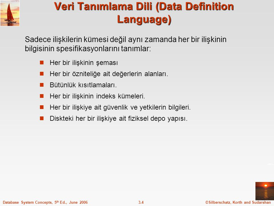 ©Silberschatz, Korth and Sudarshan3.4Database System Concepts, 5 th Ed., June 2006 Veri Tanımlama Dili (Data Definition Language) Her bir ilişkinin şe