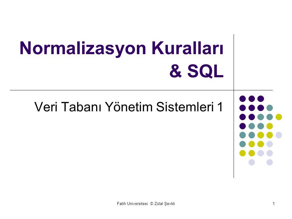 Fatih Universitesi © Zülal Şevkli1 Normalizasyon Kuralları & SQL Veri Tabanı Yönetim Sistemleri 1