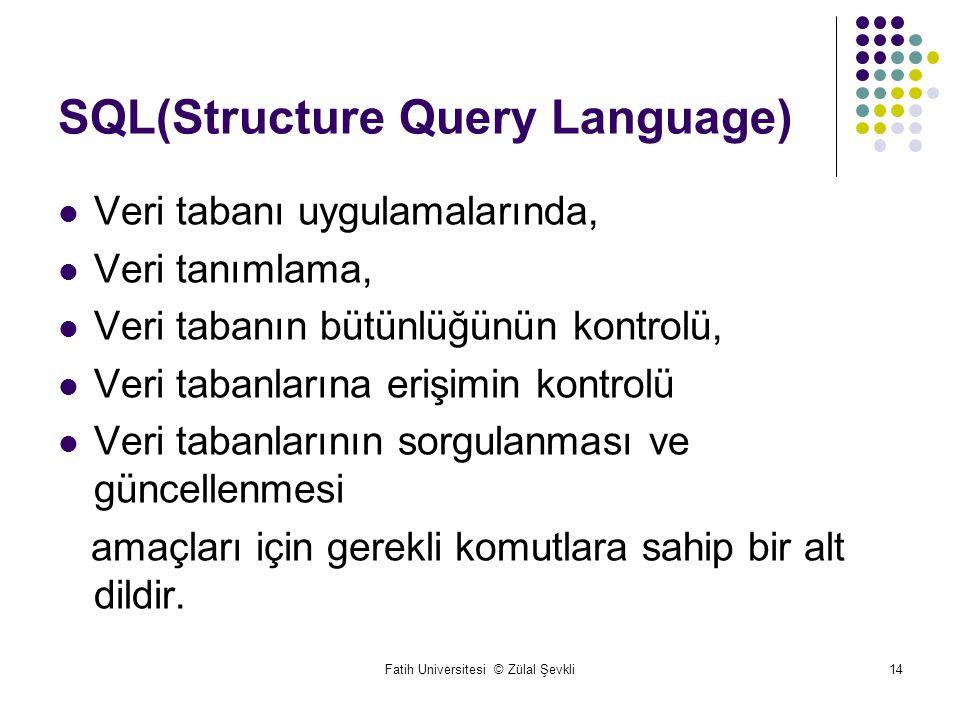 Fatih Universitesi © Zülal Şevkli14 SQL(Structure Query Language) Veri tabanı uygulamalarında, Veri tanımlama, Veri tabanın bütünlüğünün kontrolü, Veri tabanlarına erişimin kontrolü Veri tabanlarının sorgulanması ve güncellenmesi amaçları için gerekli komutlara sahip bir alt dildir.