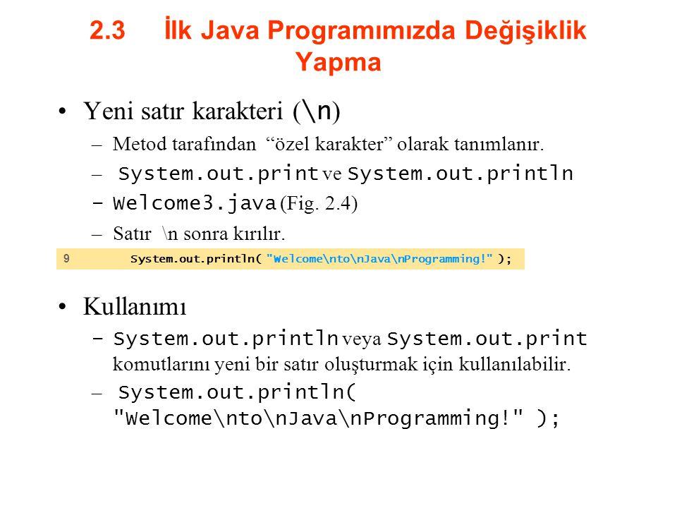 """2.3 İlk Java Programımızda Değişiklik Yapma Yeni satır karakteri ( \n ) –Metod tarafından """"özel karakter"""" olarak tanımlanır. – System.out.print ve Sys"""