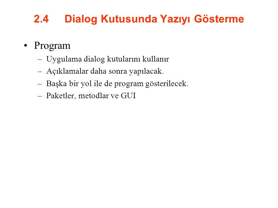 2.4 Dialog Kutusunda Yazıyı Gösterme Program –Uygulama dialog kutularını kullanır –Açıklamalar daha sonra yapılacak. –Başka bir yol ile de program gös