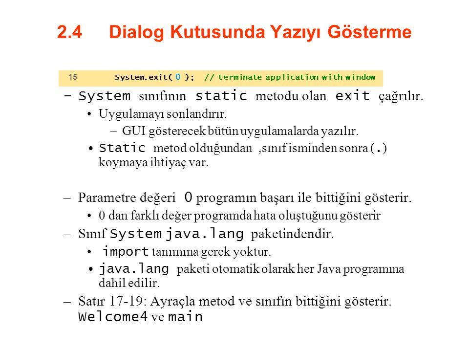 2.4 Dialog Kutusunda Yazıyı Gösterme –System sınıfının static metodu olan exit çağrılır. Uygulamayı sonlandırır. –GUI gösterecek bütün uygulamalarda y