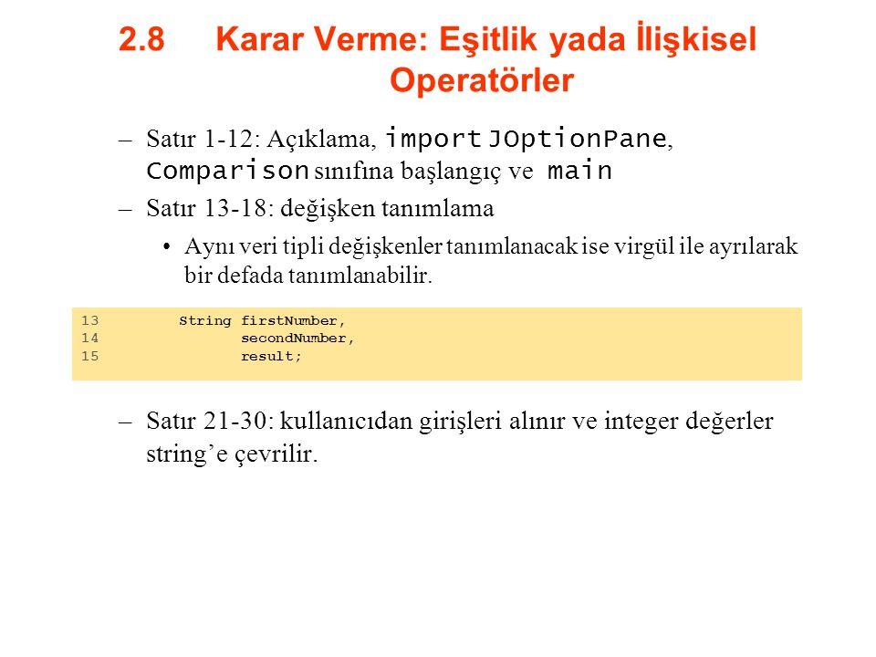 2.8 Karar Verme: Eşitlik yada İlişkisel Operatörler –Satır 1-12: Açıklama, import JOptionPane, Comparison sınıfına başlangıç ve main –Satır 13-18: değ