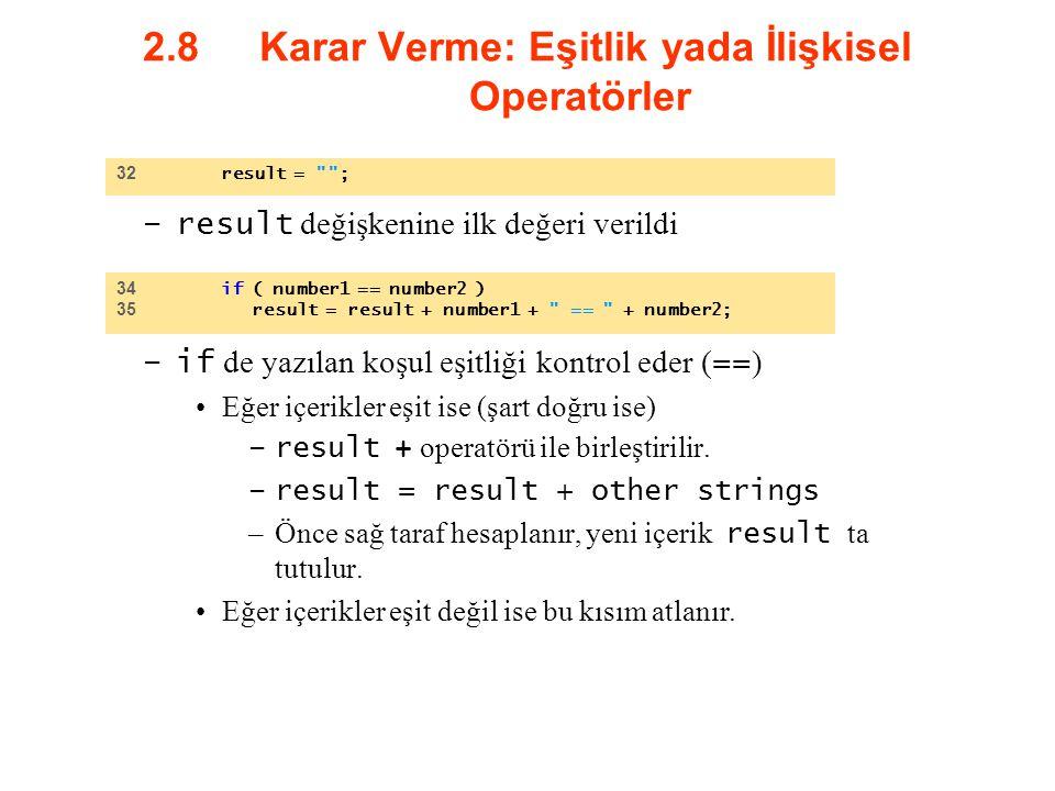 2.8 Karar Verme: Eşitlik yada İlişkisel Operatörler –result değişkenine ilk değeri verildi –if de yazılan koşul eşitliği kontrol eder ( == ) Eğer içer