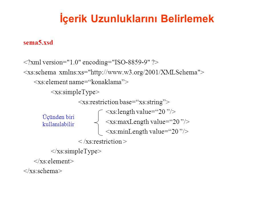 İçerik Uzunluklarını Belirlemek sema5.xsd Üçünden biri kullanılabilir