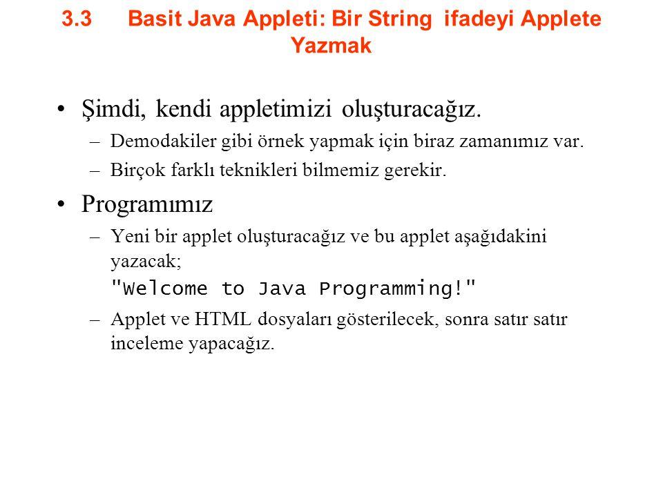 3.3Basit Java Appleti: Bir String ifadeyi Applete Yazmak Şimdi, kendi appletimizi oluşturacağız. –Demodakiler gibi örnek yapmak için biraz zamanımız v