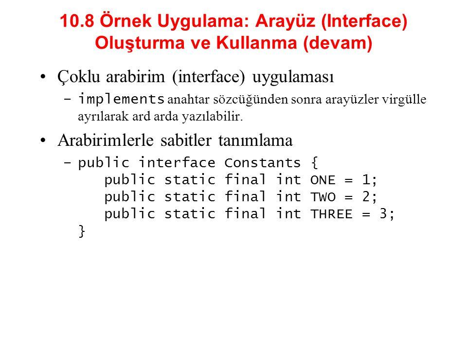 10.8 Örnek Uygulama: Arayüz (Interface) Oluşturma ve Kullanma (devam) Çoklu arabirim (interface) uygulaması –implements anahtar sözcüğünden sonra arayüzler virgülle ayrılarak ard arda yazılabilir.