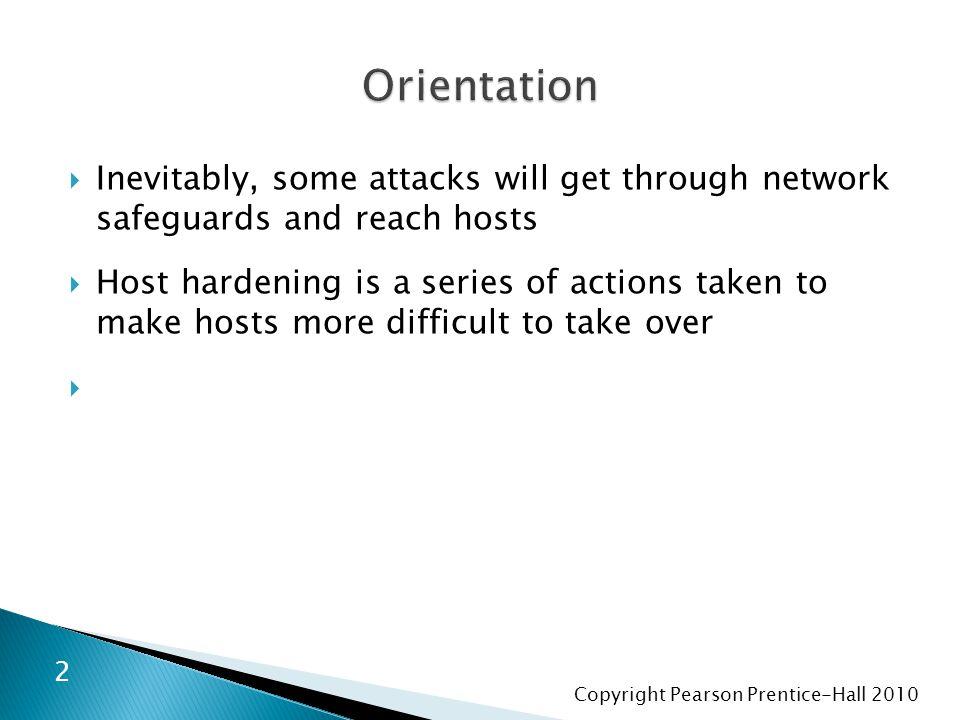 Copyright Pearson Prentice-Hall 2010  Kaçınılmaz olarak, bazı saldırılar ağ güvenliklerini geçerek host lara ulaşır  Host güçlendirmesi host ların ele geçirilmesini zorlaştıran işlemler dizisidir  3