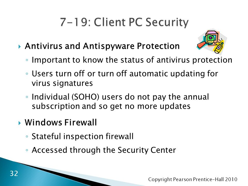 Copyright Pearson Prentice-Hall 2010  Antivirus and Antispyware Protection ◦ Important to know the status of antivirus protection ◦ Users turn off or